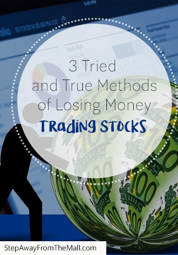 3 Tried and True Methods of Losing Money Trading Stocks