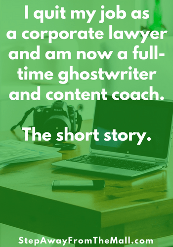 I quit my job as a corporate lawyer and am now a full-time ghostwriter and content coach. The short story.